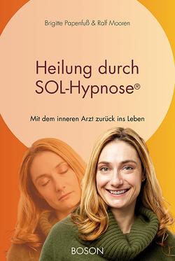 Heilung durch SOL-Hypnose von Mooren,  Ralf, Papenfuss,  Brigitte