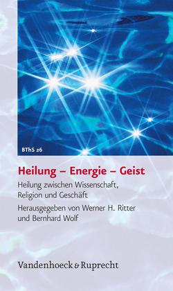Heilung – Energie – Geist von Ritter,  Werner H., Wolf,  Bernhard