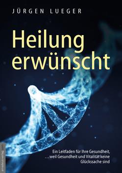 Heilung erwünscht! von Lueger,  Jürgen, van Helsing,  Jan