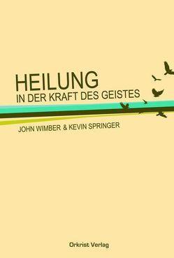 Heilung in der Kraft des Geistes von Springer,  Kevin, Wimber,  John