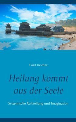 Heilung kommt aus der Seele von Urschitz,  Ernst