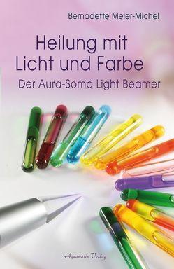 Heilung mit Licht und Farbe von Meier-Michel,  Bernadette