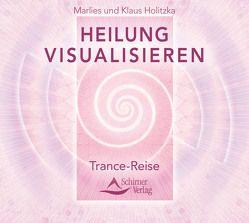 Heilung visualisieren von Holitzka,  Klaus, Holitzka,  Marlies
