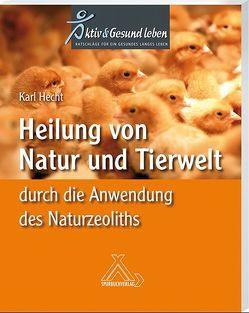 Heilung von Natur und Tierwelt durch die Anwendung des Naturzeoliths von Hecht,  Karl