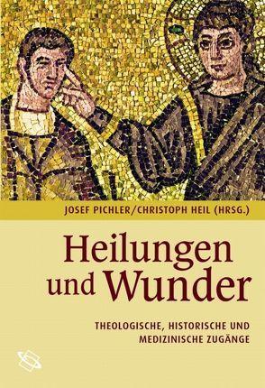 Heilungen und Wunder von Heil,  Christoph, Pichler,  Josef