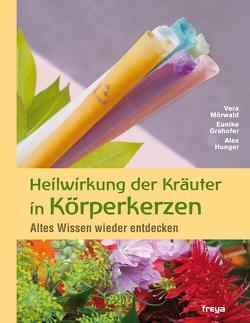 Heilwirkung der Kräuter in Körperkerzen von Grahofer,  Eunike, Hunger,  Alex, Mörwald,  Vera