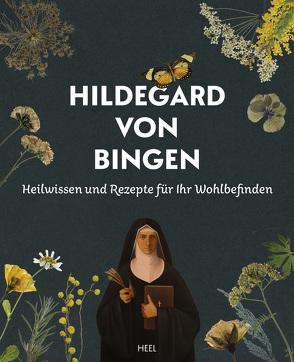 Heilwissen und Rezepte für Ihr Wohlbefinden von Bingen,  Hildegard von