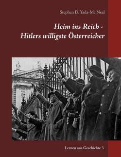 Heim ins Reich – Hitlers willigste Österreicher von Yada-Mc Neal,  Stephan D.