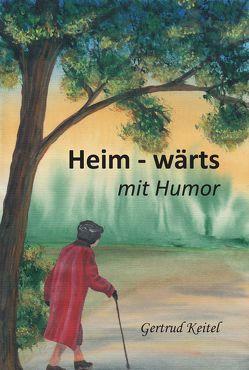 Heim – wärts mit Humor von Keitel,  Gertrud