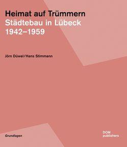 Heimat auf Trümmern. Städtebau in Lübeck von Düwel,  Jörn, Stimmann,  Hans