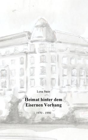 Heimat hinter dem Eisernen Vorhang von Stein,  Lena