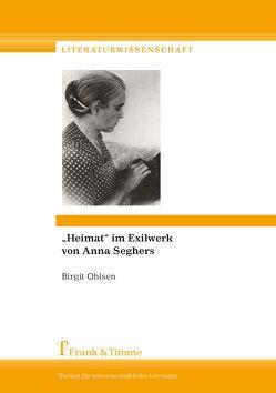 """""""Heimat"""" im Exilwerk von Anna Seghers von Ohlsen,  Birgit"""