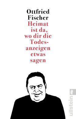 Heimat ist da, wo dir die Todesanzeigen etwas sagen von Fischer,  Ottfried