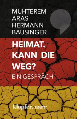 Heimat. Kann die weg? von Aras,  Muhterem, Bausinger,  Hermann, Weber,  Reinhold