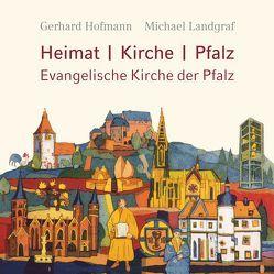 Heimat, Kirche, Pfalz – Evangelische Kirche der Pfalz von Hofmann,  Gerhard, Landgraf,  Michael