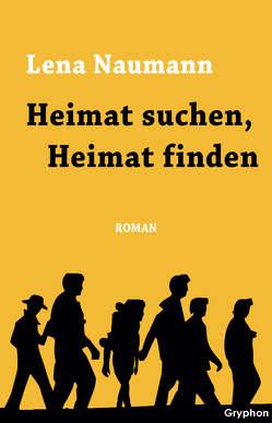 Heimat suchen, Heimat finden von Naumann,  Lena