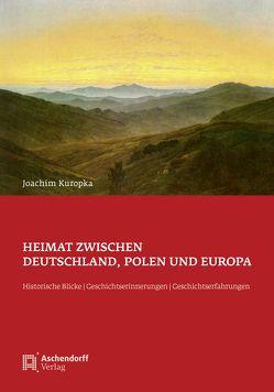 Heimat zwischen Deutschland, Polen und Europa von Kuropka,  Joachim