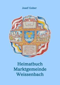 Heimatbuch der Marktgemeinde Weissenbach von Gober,  Josef