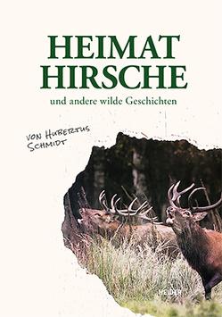 Heimathirsche und andere wilde Geschichten von Schmidt,  Hubertus