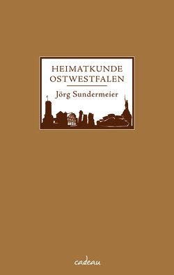 Heimatkunde Ostwestfalen von Sundermeier,  Jörg