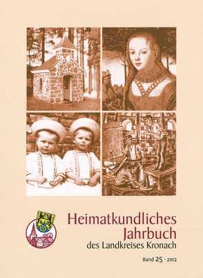 Heimatkundliches Jahrbuch des Landkreises Kronach von Fleischmann,  Gerd, Förtsch,  Gregor, Gräf,  Bernd, Graf,  Roland, Klosterkamp,  Thomas, Loscher,  Klaus, Marr,  Oswald, Weigelt,  Anja