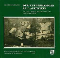 Heimatkundliches Jahrbuch des Landkreises Kronach / Der Kupferhammer bei Lauenstein von Köhler,  Heinz, Scheidig,  Siegfried