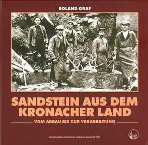 Heimatkundliches Jahrbuch des Landkreises Kronach / Sandstein aus dem Kronacher Land. von Graf,  Roland, Schnappauf,  Werner