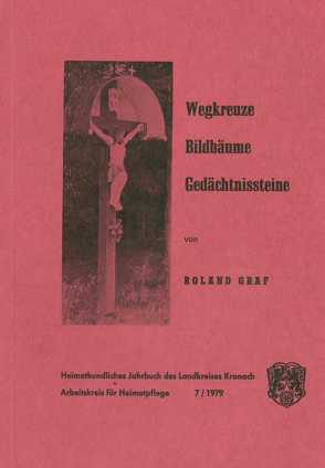Heimatkundliches Jahrbuch des Landkreises Kronach / Wegkreuze, Bildbäume, Gedächtnissteine von Graf,  Roland