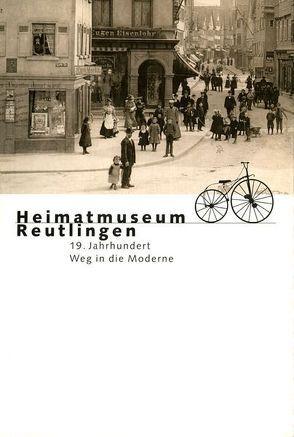 Heimatmuseum Reutlingen. 19 Jahrhundert. Weg in die Moderne von Drechsler,  Willy, Keller,  Andreas, Lobe,  Andreas, Schröder,  Martina, Ströbele,  Werner