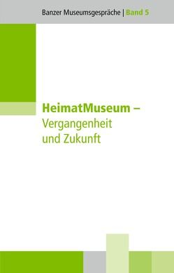 HeimatMuseum – Vergangenheit und Zukunft von Christoph,  Barbara, Dippold,  Günter, Hartung,  Olaf, Hüter,  Michael, Kastner,  Sandra, Kilger,  Gerhard, Köstering,  Susanne, Kramer,  Dieter, Lummel,  Peter