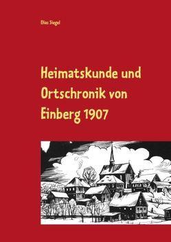Heimatskunde und Ortschronik von Einberg von Siegel,  Elias
