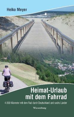 Heimaturlaub mit dem Fahrrad von Meyer,  Heiko