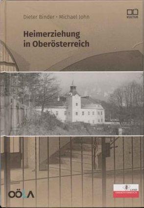 Heimerziehung in Oberösterreich von Binder,  Dieter A., John,  Michael, Oberösterreichischen Landesarchiv, Reder,  Wolfgang