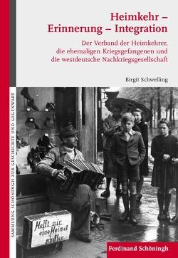 Heimkehr – Erinnerung – Integration von Schwelling,  Birgit, Weiland,  Heribert