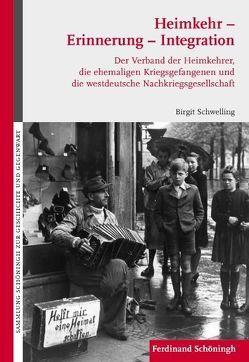Heimkehr – Erinnerung – Integration von Schwelling,  Birgit