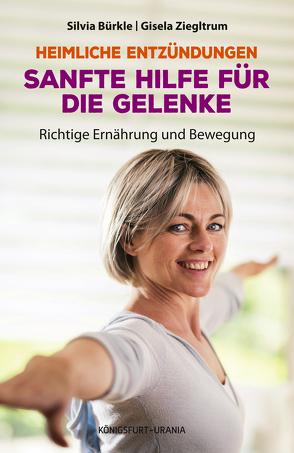 Heimliche Entzündungen – Sanfte Hilfe für die Gelenke. Richtige Ernährung und Bewegung von Bürkle,  Silvia, Ziegltrum,  Gisela
