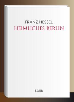 Heimliches Berlin von Hessel,  Franz