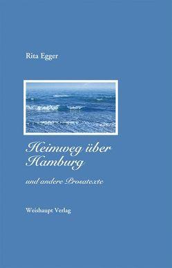 Heimweg über Hamburg und andere Prosatexte von Egger,  Rita