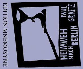 Heimweh nach Berlin von Graetz,  Paul, Grosz,  George, Kolpe,  Max, Kuhn,  Volker, Mehring,  Walter, Roellinghoff,  Charlie, Schwiedrzik,  Wolfgang M., Tucholsky,  Kurt