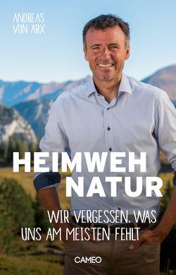 Heimweh Natur von von Arx,  Andreas