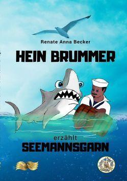 HEIN BRUMMER erzählt Seemannsgarn von Becker,  Renate Anna, Zawrel,  Renate