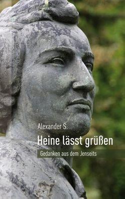 Heine lässt grüßen von S.,  Alexander