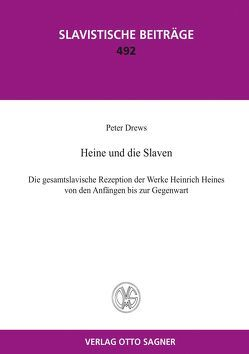 Heine und die Slaven. Die gesamtslavische Rezeption der Werke Heinrich Heines von den Anfängen bis zur Gegenwart von Drews,  Peter