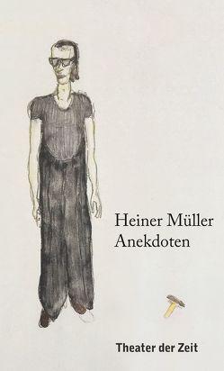 Heiner Müller – Anekdoten von Irmer,  Thomas, Müller,  Heiner