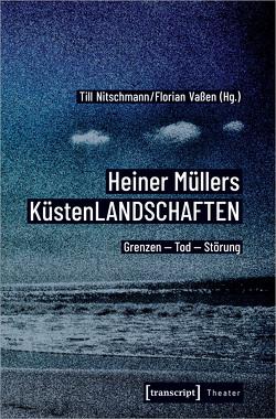 Heiner Müllers KüstenLANDSCHAFTEN von Nitschmann,  Till, Vaßen,  Florian