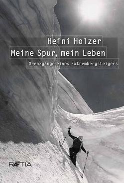 Heini Holzer. Meine Spur, mein Leben von Larcher,  Markus, Messner,  Reinhold