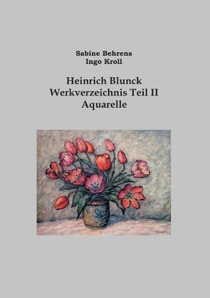 Heinrich Blunck Werkverzeichnis von Behrens,  Sabine, Kroll,  Ingo