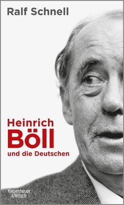 Heinrich Böll und die Deutschen von Schnell,  Ralf