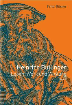Heinrich Bullinger. Leben, Werk und Wirkung / Heinrich Bullinger von Büsser,  Fritz