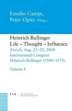 Heinrich Bullinger, Life – Thought – Influence von Campi,  Emidio, Opitz,  Peter